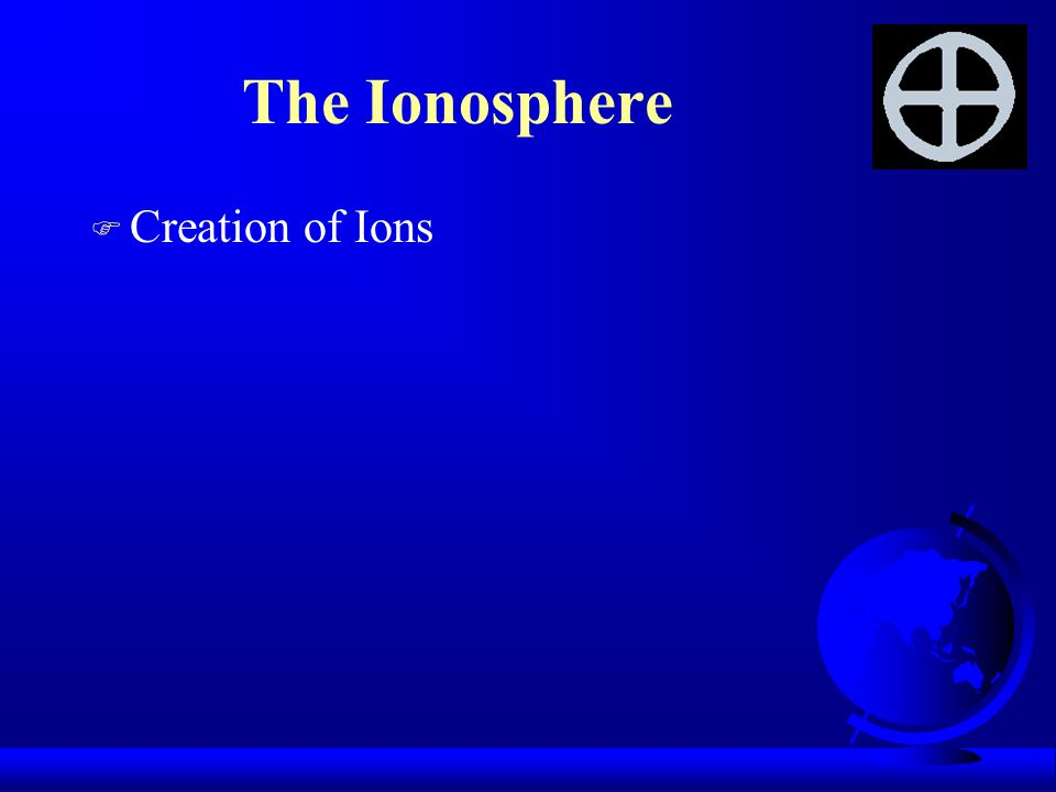 The Ionosphere F Creation of Ions