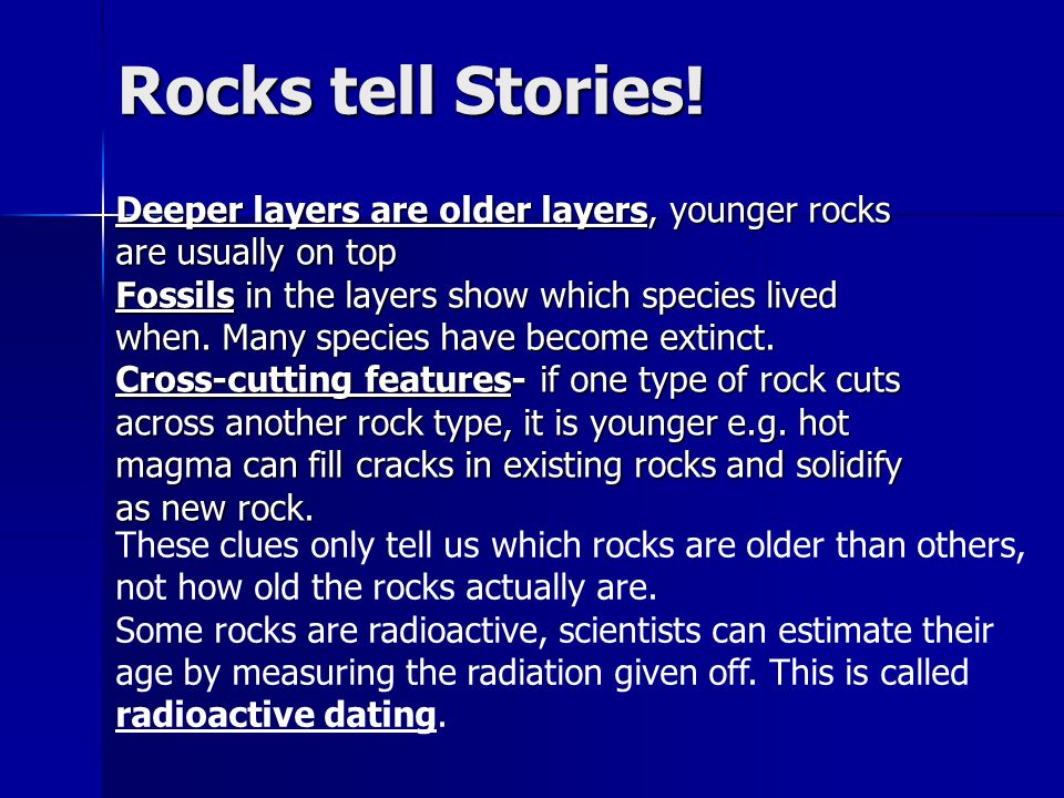 Rocks tell Stories! These clues only tell us which rocks are older than others, not how old the rocks actually are. Some rocks are radioactive, scient