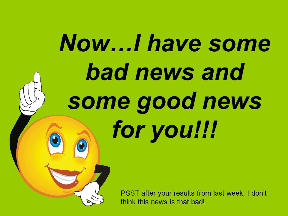 Now…I have some bad news and some good news for you!!.