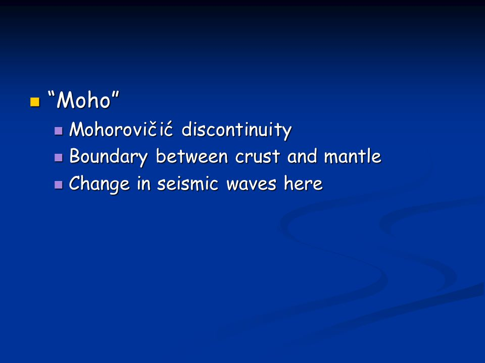 """Moho"" ""Moho"" Mohorovičić discontinuity Mohorovičić discontinuity Boundary between crust and mantle Boundary between crust and mantle Change in seismi"
