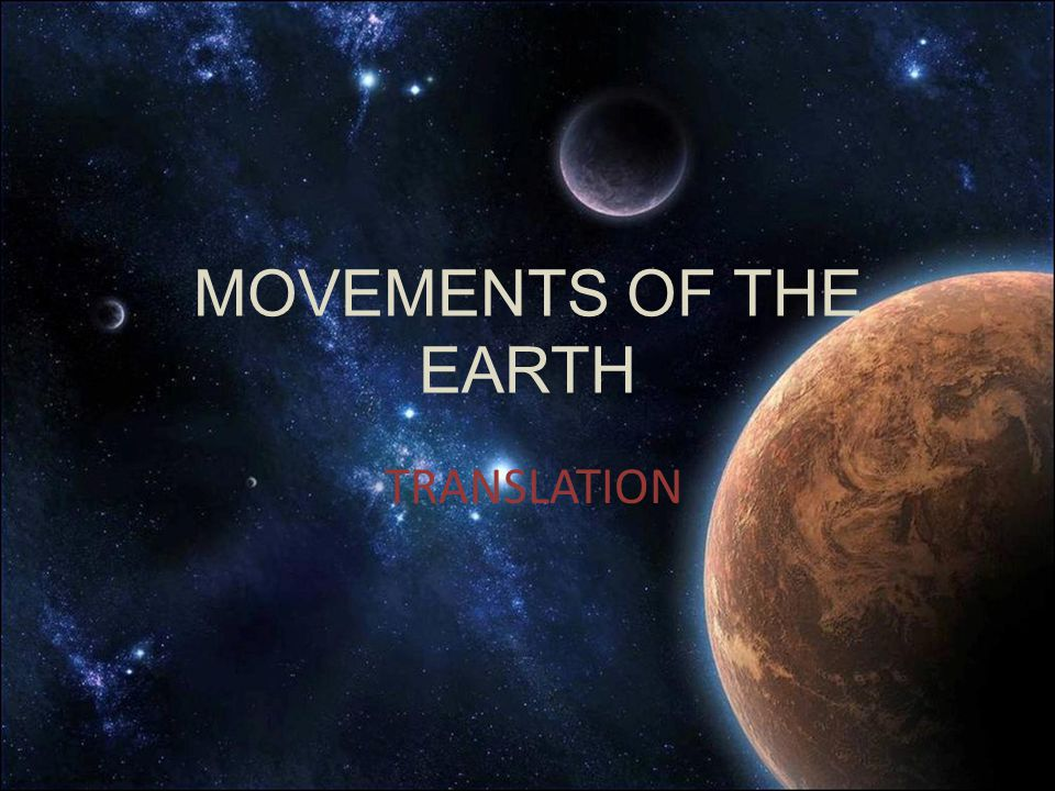MOVEMENTS OF THE EARTH TRANSLATION