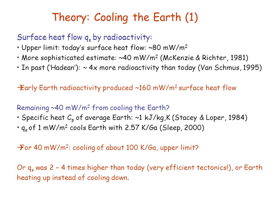 Theory: Cooling the Earth (1) Surface heat flow q s by radioactivity: Upper limit: today's surface heat flow: ~80 mW/m 2 More sophisticated estimate: