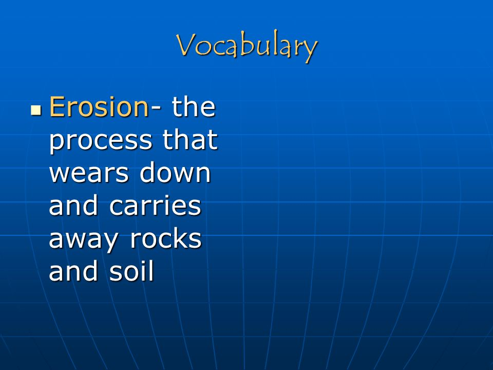 Erosion Gravity acts as a force of erosion by causing a mass movement Gravity acts as a force of erosion by causing a mass movement Mass movement- a process that moves sediment down a hillMass movement- a process that moves sediment down a hill There are 4 ways a mass movement may occur