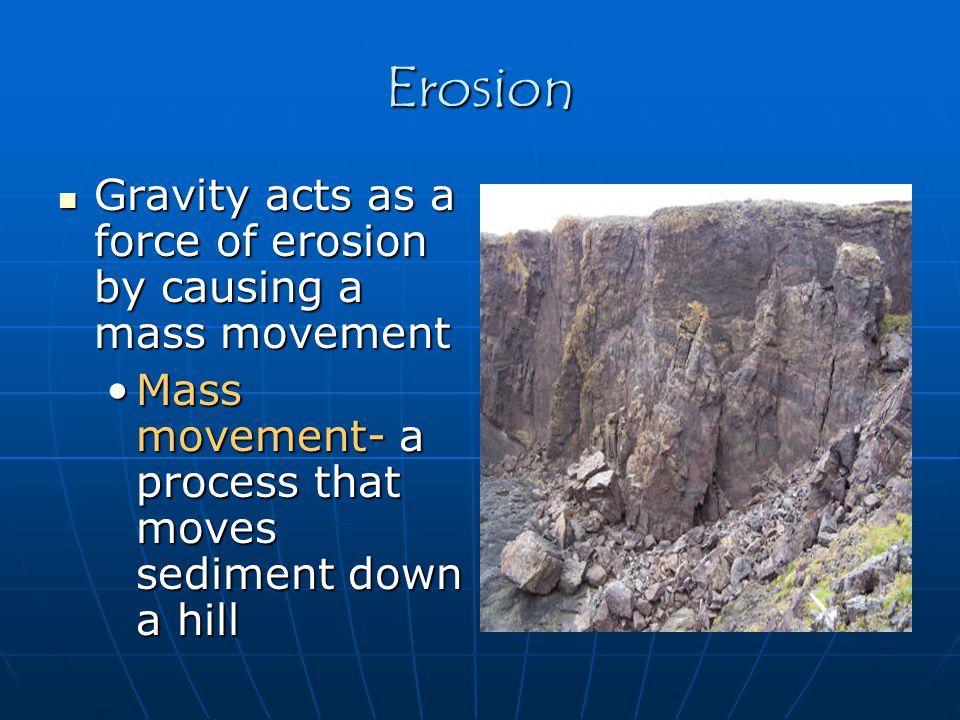 Mass Movement Landslide- a rapid movement of large amounts of rock and soil Landslide- a rapid movement of large amounts of rock and soil