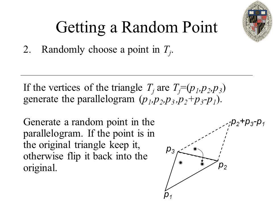 Getting a Random Point 2.Randomly choose a point in T j.