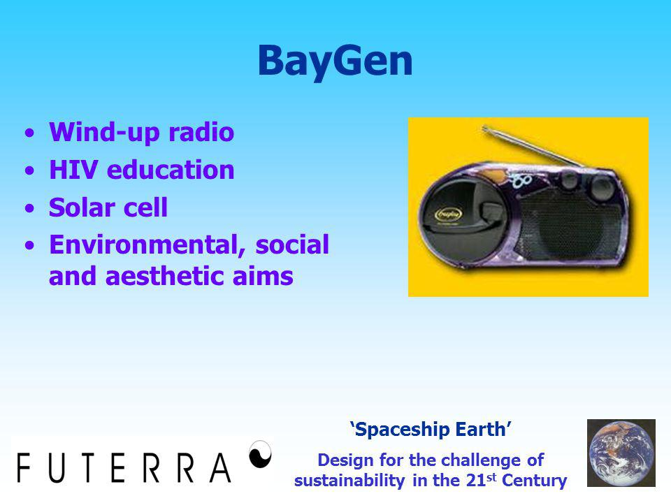 BayGen Wind-up radio HIV education Solar cell Environmental, social and aesthetic aims 'Spaceship Earth' Design for the challenge of sustainability in the 21 st Century