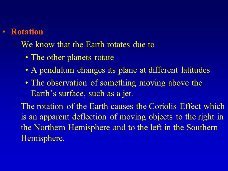 Rotation –We know that the Earth rotates due to The other planets rotate A pendulum changes its plane at different latitudes The observation of something moving above the Earth's surface, such as a jet.