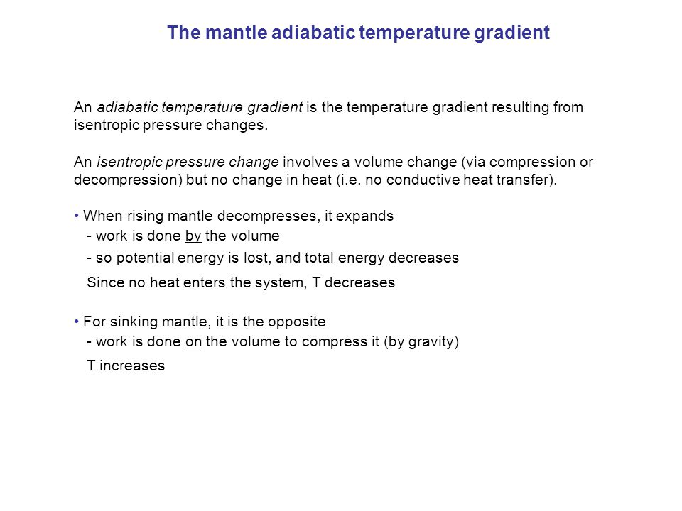 The mantle adiabatic temperature gradient An adiabatic temperature gradient is the temperature gradient resulting from isentropic pressure changes. An
