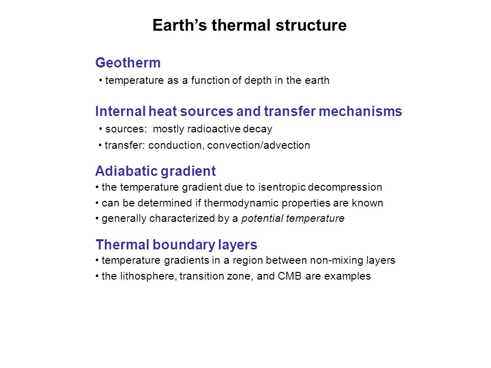 Earth's thermal structure Geotherm temperature as a function of depth in the earth Internal heat sources and transfer mechanisms sources: mostly radio