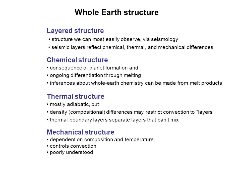 Whole Earth structure Layered structure structure we can most easily observe, via seismology seismic layers reflect chemical, thermal, and mechanical