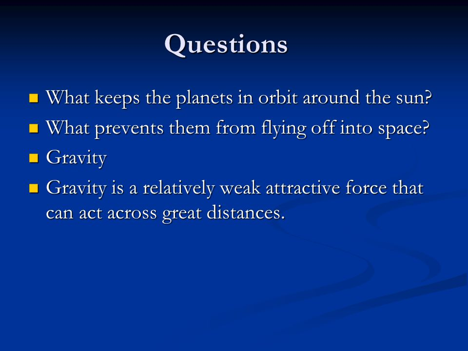 Gravity Universal force Universal force Every object exerts an attractive force on every other object in the universe.