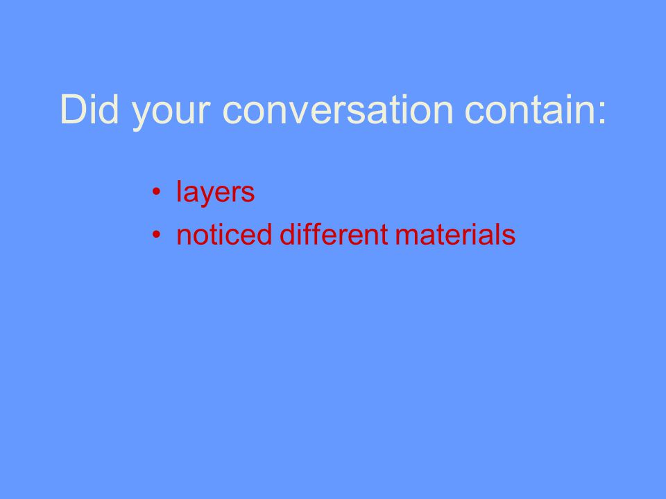 Did your conversation contain: layers noticed different materials