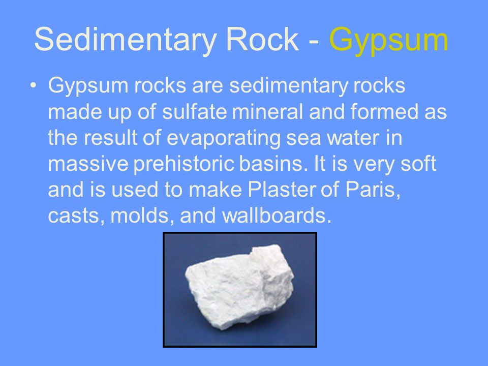 Gypsum rocks are sedimentary rocks made up of sulfate mineral and formed as the result of evaporating sea water in massive prehistoric basins. It is v