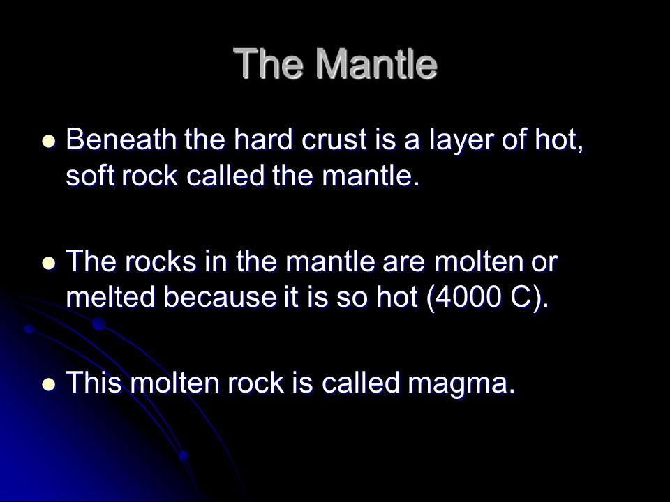 The Mantle Beneath the hard crust is a layer of hot, soft rock called the mantle. Beneath the hard crust is a layer of hot, soft rock called the mantl