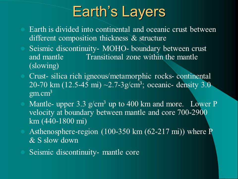Earth's Layers Earth is divided into continental and oceanic crust between different composition thickness & structure Seismic discontinuity- MOHO- bo