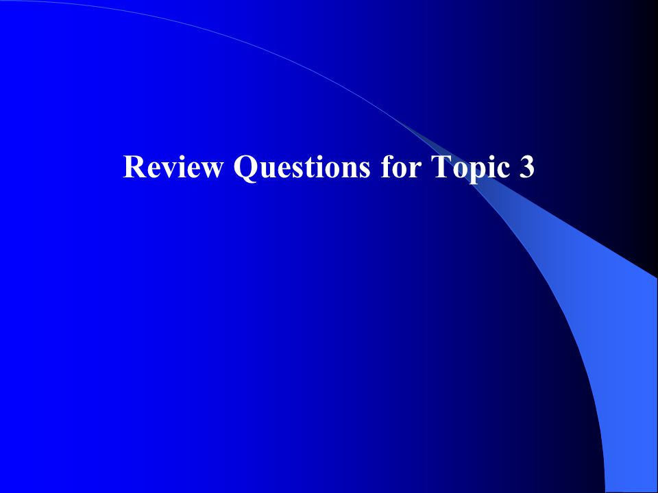 Review Questions for Topic 3