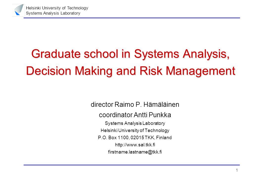 Helsinki University of Technology Systems Analysis Laboratory 2 Graduate school 1995-2009  Research groups involved –Systems Analysis Laboratory, Helsinki University of Technology (TKK) »Prof.