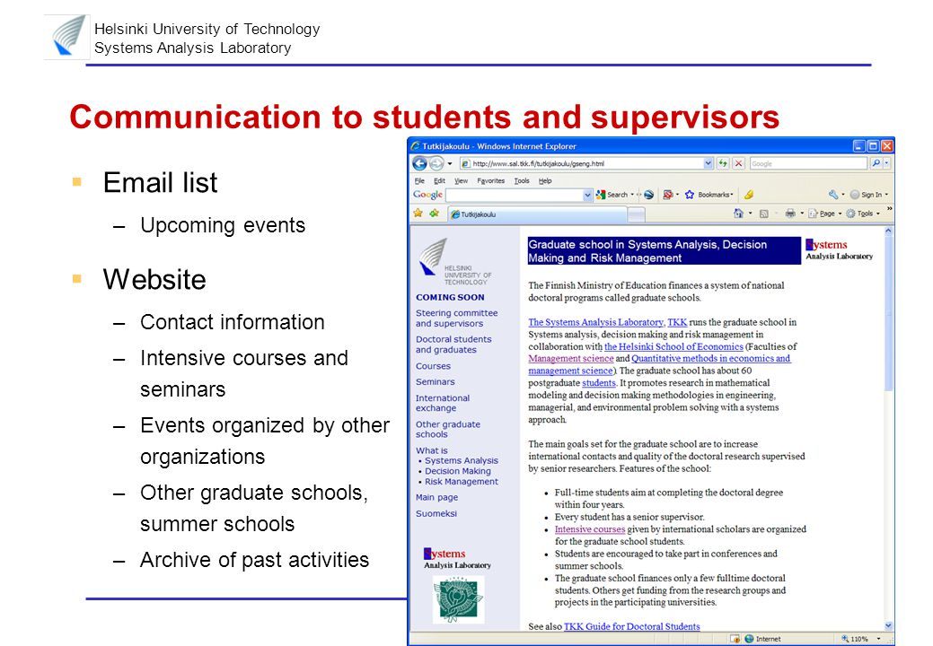 Helsinki University of Technology Systems Analysis Laboratory 10 Communication to students and supervisors  Email list –Upcoming events  Website –Contact information –Intensive courses and seminars –Events organized by other organizations –Other graduate schools, summer schools –Archive of past activities