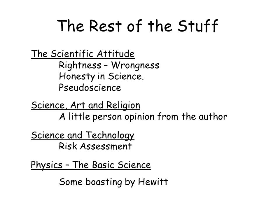 The Rest of the Stuff The Scientific Attitude Rightness – Wrongness Honesty in Science.
