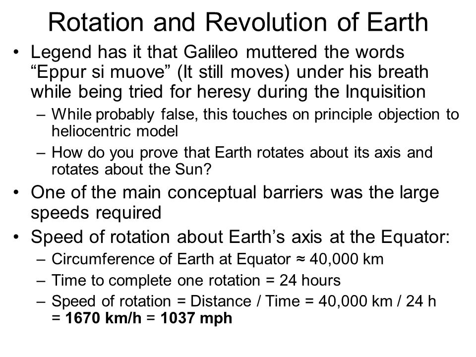"""Rotation and Revolution of Earth Legend has it that Galileo muttered the words """"Eppur si muove"""" (It still moves) under his breath while being tried fo"""
