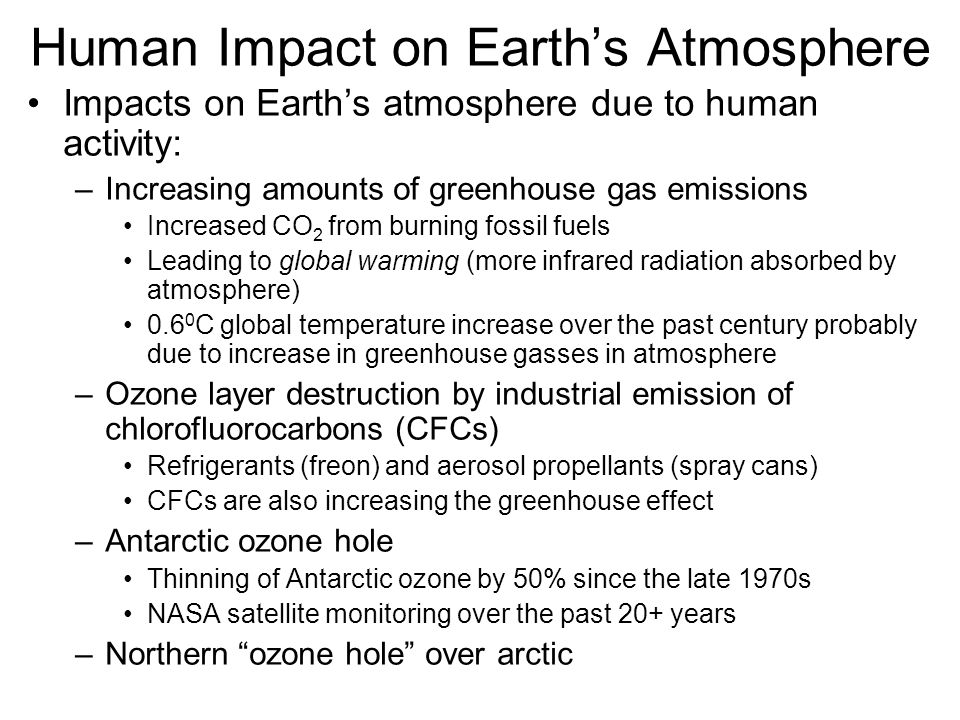 Human Impact on Earth's Atmosphere Impacts on Earth's atmosphere due to human activity: –Increasing amounts of greenhouse gas emissions Increased CO 2