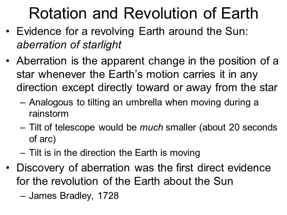 Rotation and Revolution of Earth Evidence for a revolving Earth around the Sun: aberration of starlight Aberration is the apparent change in the posit