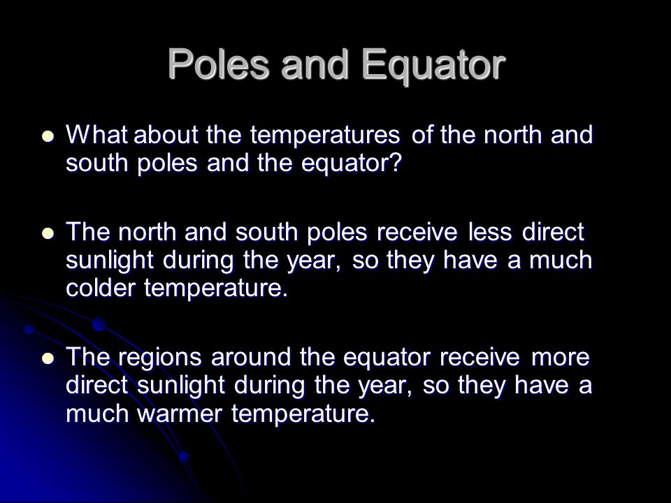 Poles and Equator What about the temperatures of the north and south poles and the equator? What about the temperatures of the north and south poles a