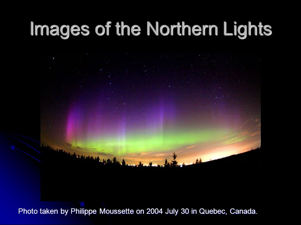 Images of the Northern Lights Photo taken by Philippe Moussette on 2004 July 30 in Quebec, Canada.