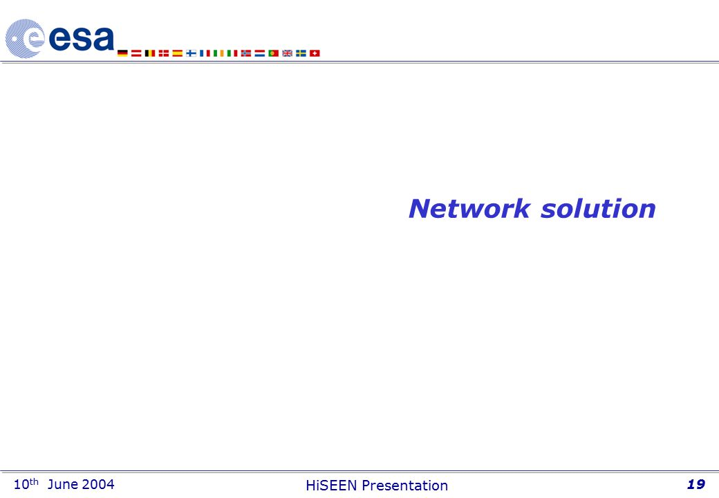 10 th June 2004 HiSEEN Presentation 19 Network solution
