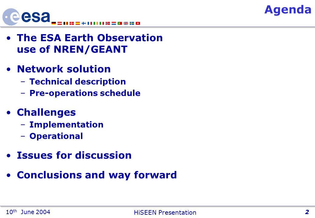 10 th June 2004 HiSEEN Presentation 2 Agenda The ESA Earth Observation use of NREN/GEANT Network solution –Technical description –Pre-operations schedule Challenges –Implementation –Operational Issues for discussion Conclusions and way forward