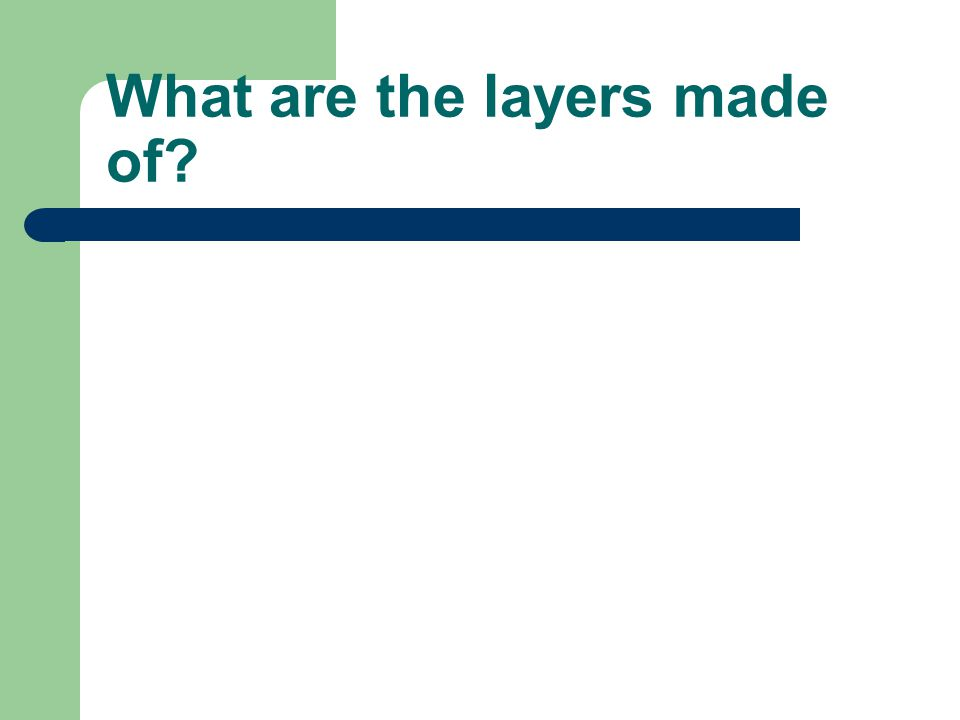 What are the layers made of? Crust: The top layer of the Earth