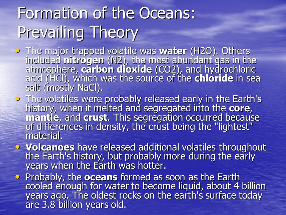 Formation of the Oceans: Prevailing Theory The major trapped volatile was water (H2O). Others included nitrogen (N2), the most abundant gas in the atm
