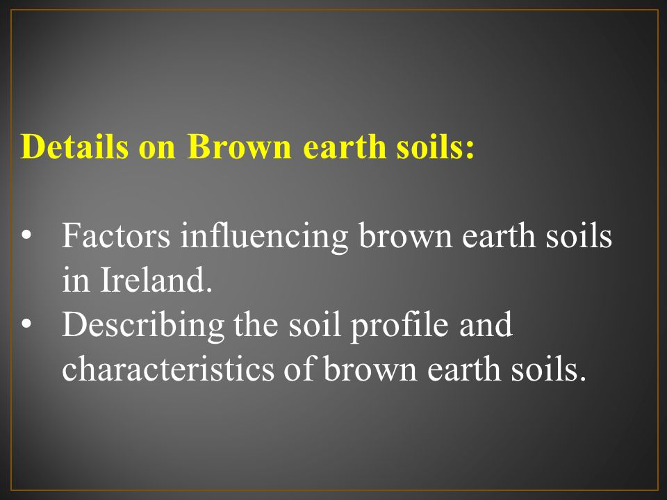 Details on Brown earth soils: Factors influencing brown earth soils in Ireland. Describing the soil profile and characteristics of brown earth soils.