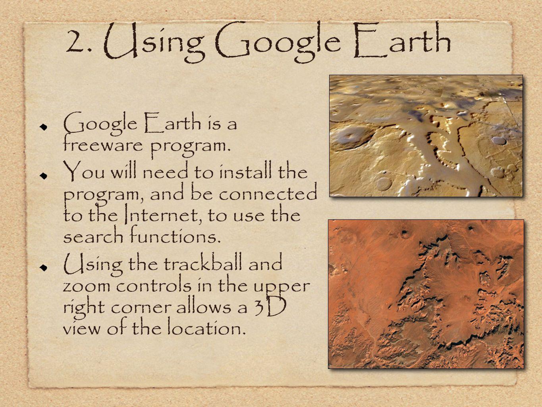 2. Using Google Earth Google Earth is a freeware program.