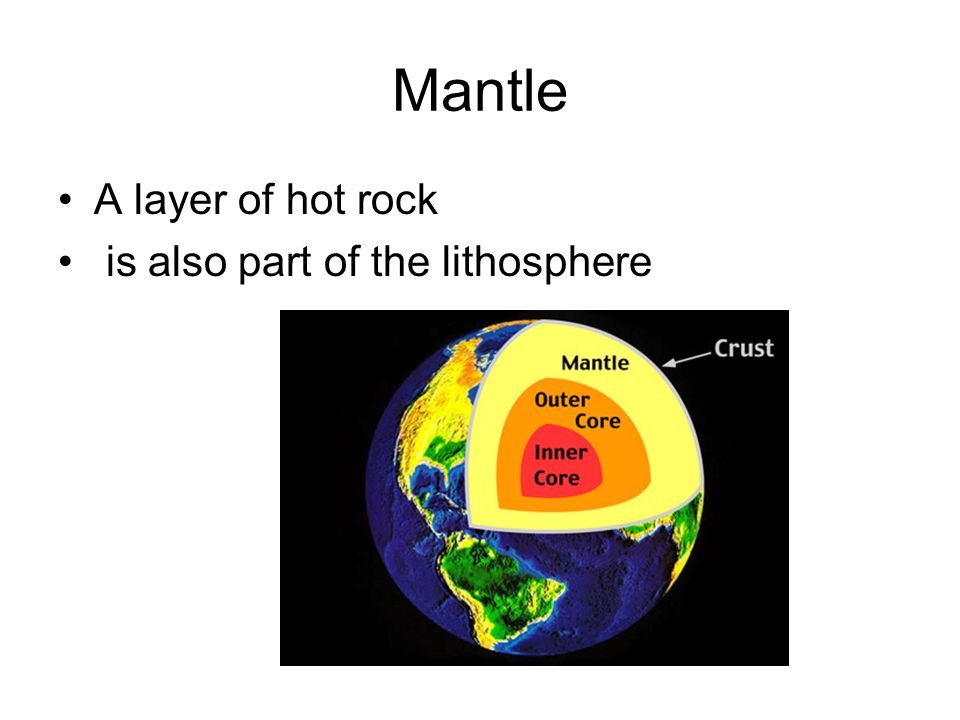 Mantle A layer of hot rock is also part of the lithosphere