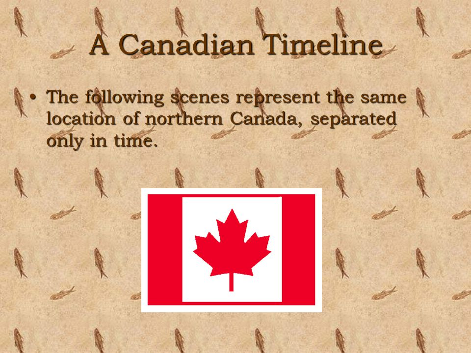 A Canadian Timeline The following scenes represent the same location of northern Canada, separated only in time.The following scenes represent the sam