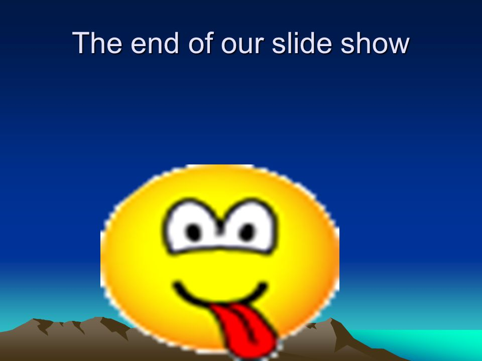 The end of our slide show