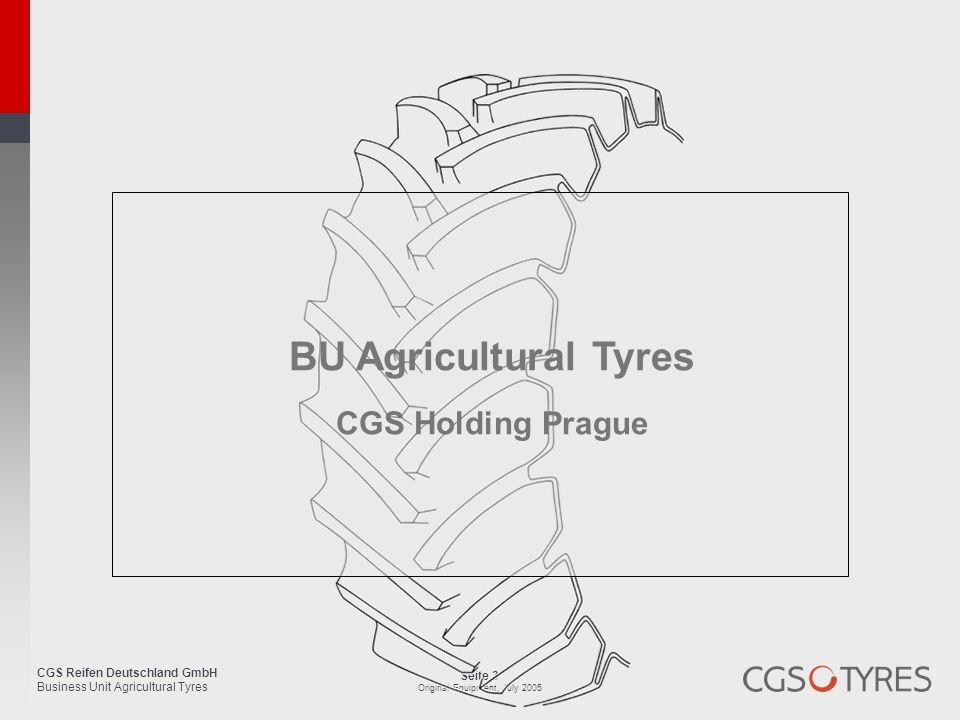CGS Reifen Deutschland GmbH Business Unit Agricultural Tyres Seite 3 Original Equipment, July 2005 BU Agricultural Tyres CGS Holding Prague