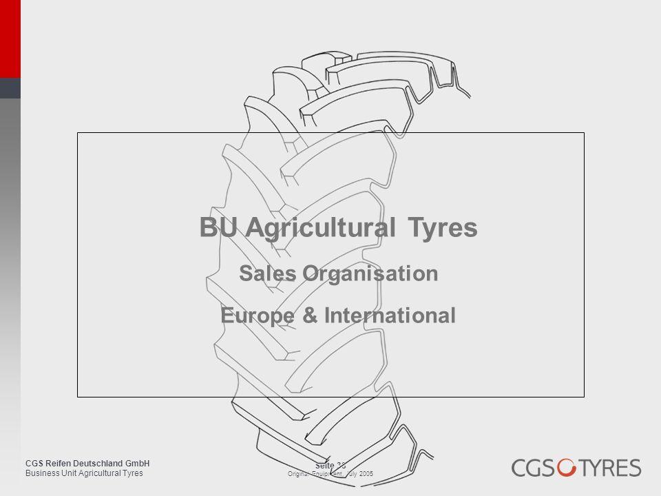 CGS Reifen Deutschland GmbH Business Unit Agricultural Tyres Seite 38 Original Equipment, July 2005 BU Agricultural Tyres Sales Organisation Europe &