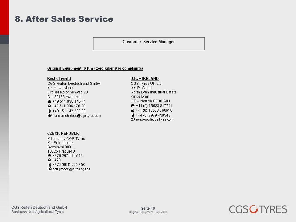 CGS Reifen Deutschland GmbH Business Unit Agricultural Tyres Seite 49 Original Equipment, July 2005 Customer Service Manager 8. After Sales Service