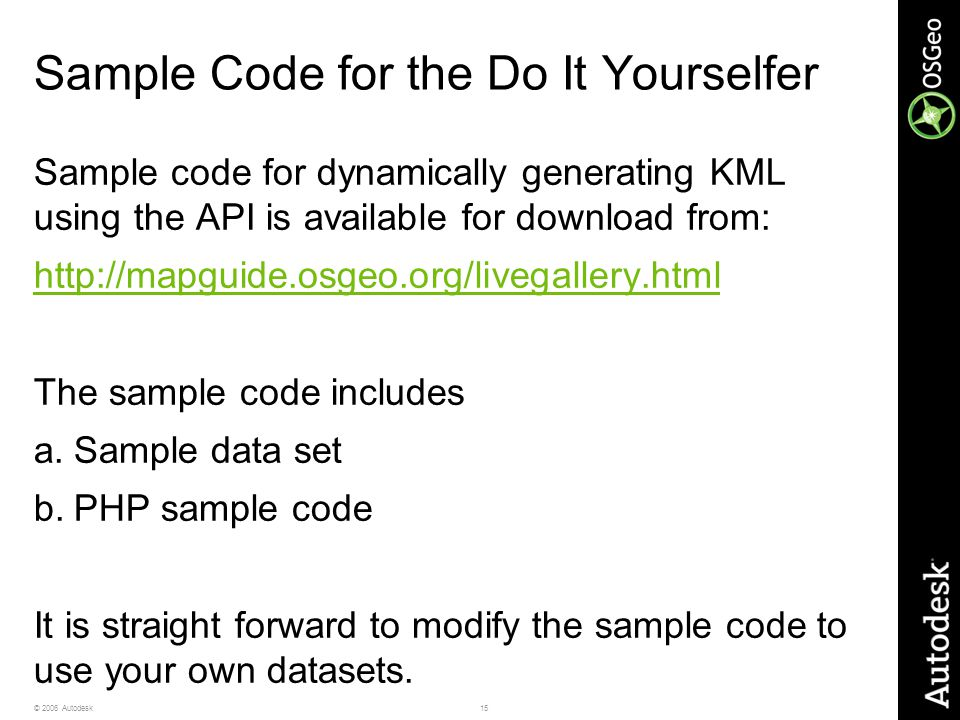 15© 2006 Autodesk Sample Code for the Do It Yourselfer Sample code for dynamically generating KML using the API is available for download from: http:/