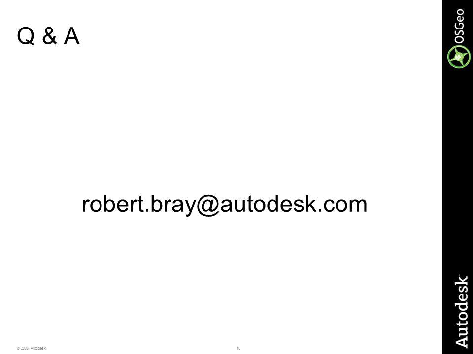 16© 2006 Autodesk Q & A robert.bray@autodesk.com