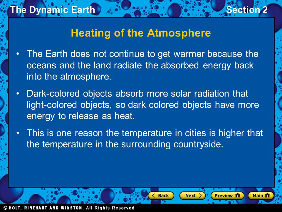 The Dynamic EarthSection 2 Heating of the Atmosphere The Earth does not continue to get warmer because the oceans and the land radiate the absorbed energy back into the atmosphere.