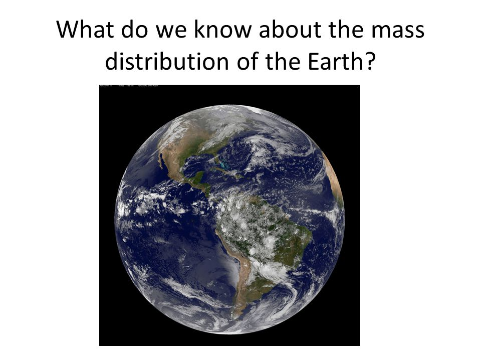 What do we know about the mass distribution of the Earth
