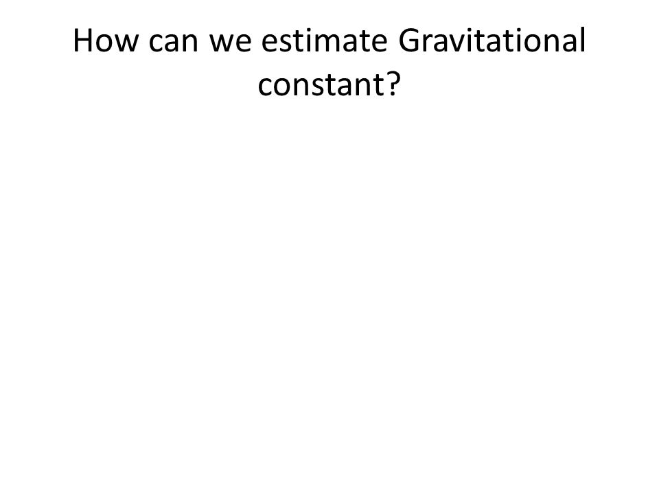 How can we estimate Gravitational constant