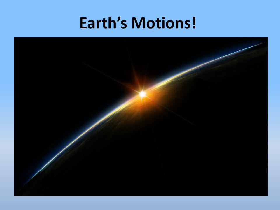 Earth's Motions!