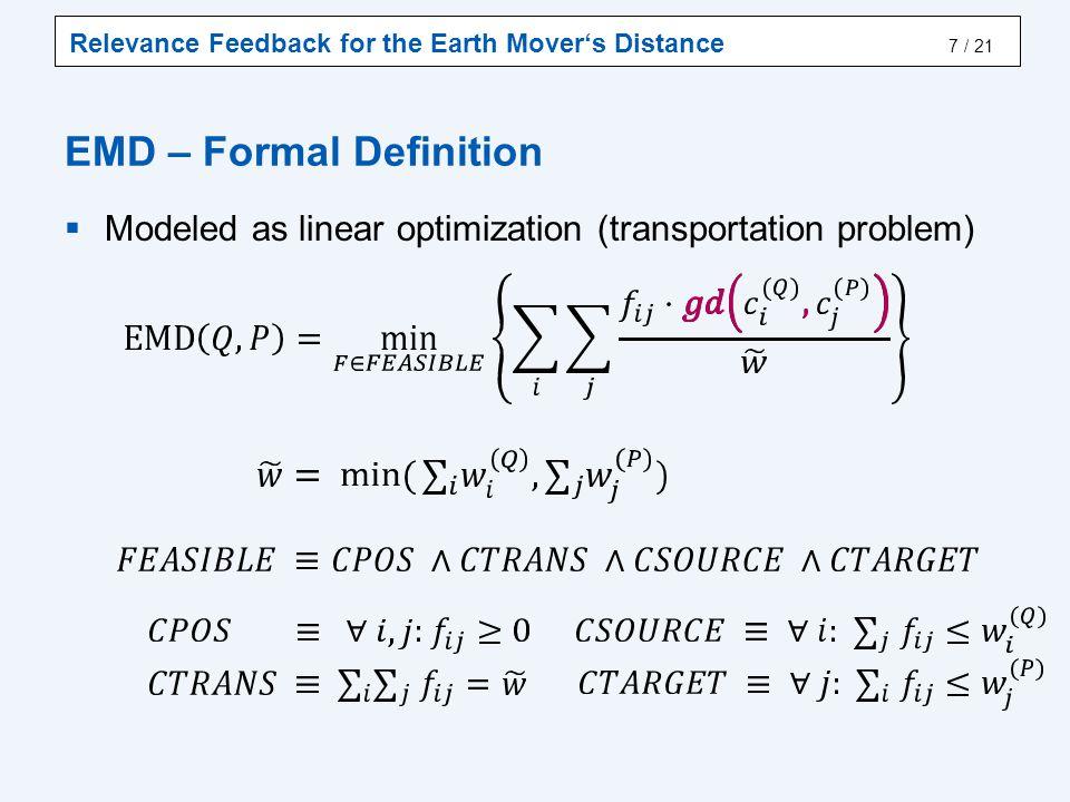 Relevance Feedback for the Earth Mover's Distance / 21 EMD – Formal Definition  Modeled as linear optimization (transportation problem) 7