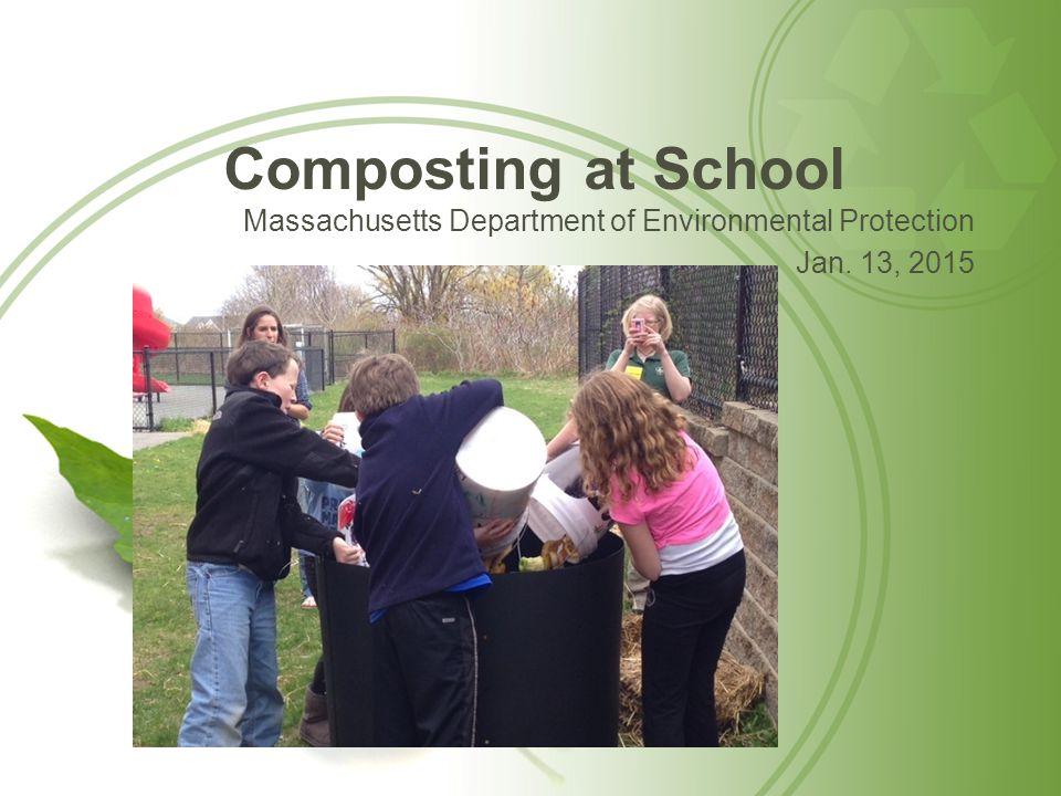 Composting at School Massachusetts Department of Environmental Protection Jan. 13, 2015