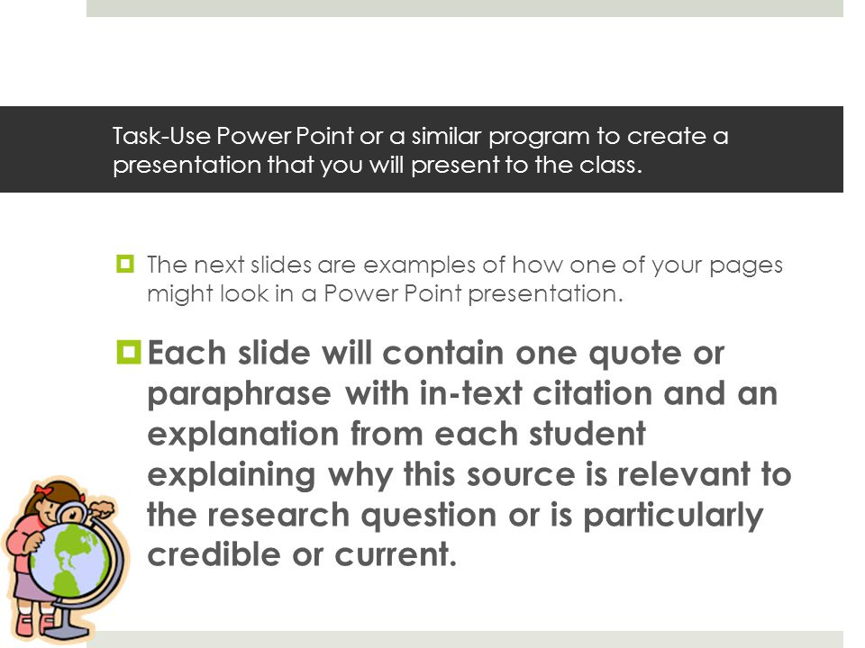 Task-Use Power Point or a similar program to create a presentation that you will present to the class.