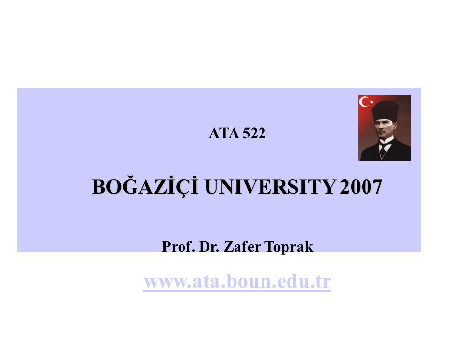 ATA 522 BOĞAZİÇİ UNIVERSITY 2007 Prof. Dr. Zafer Toprak www.ata.boun.edu.tr